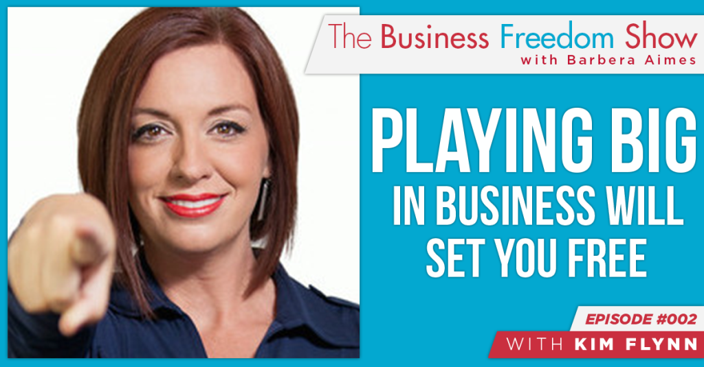 E002: Kim Flynn – Playing Big in Your Business Will Set You Free