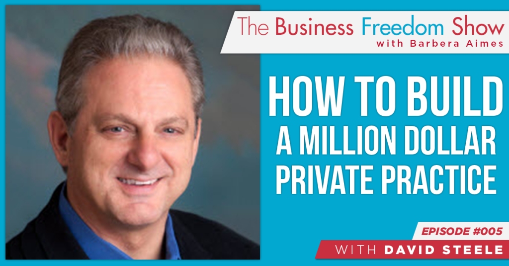 E005: David Steele – How to Build a Million Dollar Private Practice
