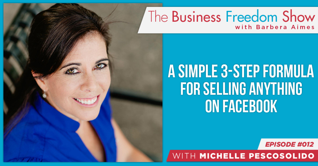 E012: Michelle Pescosolido – A Simple 3-Step Formula for Selling Anything on Facebook