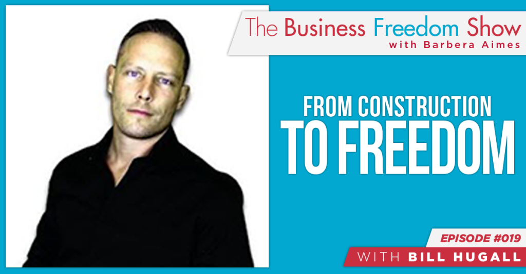 E019: Bill Hugall – From Construction to Freedom