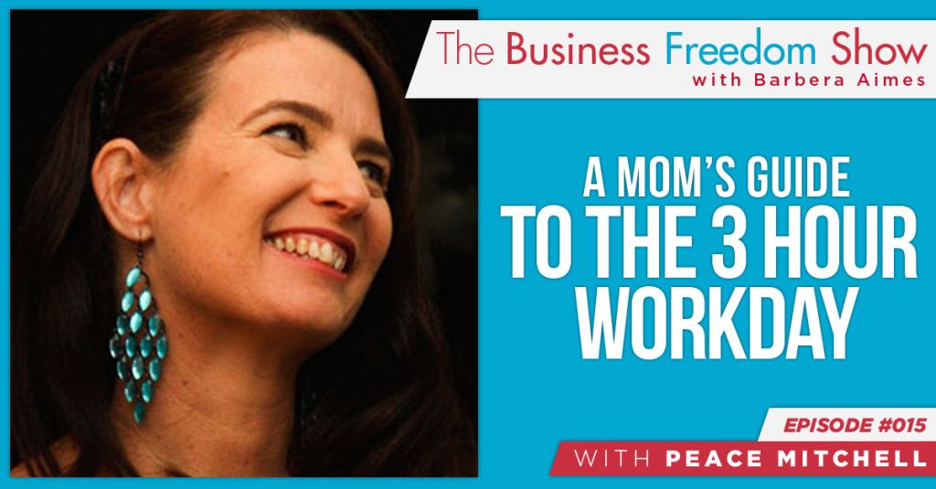 E015: Peace Mitchell – A Mom's Guide to the 3hr Workday