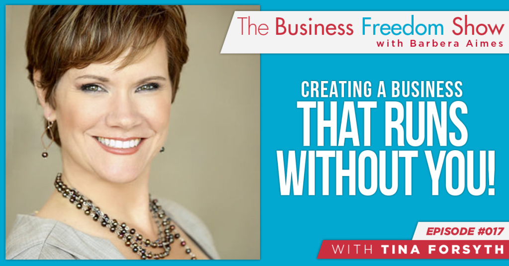 E017: Tina Forsyth – Creating a Business That Runs Without You