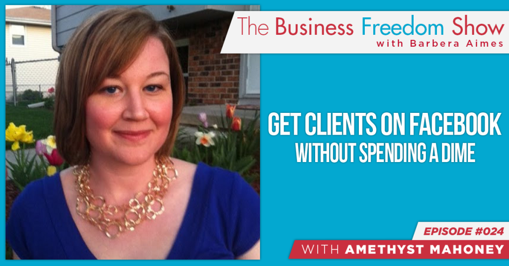 E024: Amethyst Mahoney – Get Clients on Facebook, Without Spending a Dime