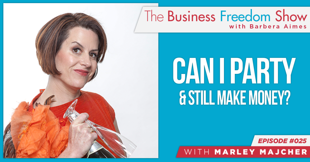 E025: Marley Majcher – Can I Party & Still Make Money?