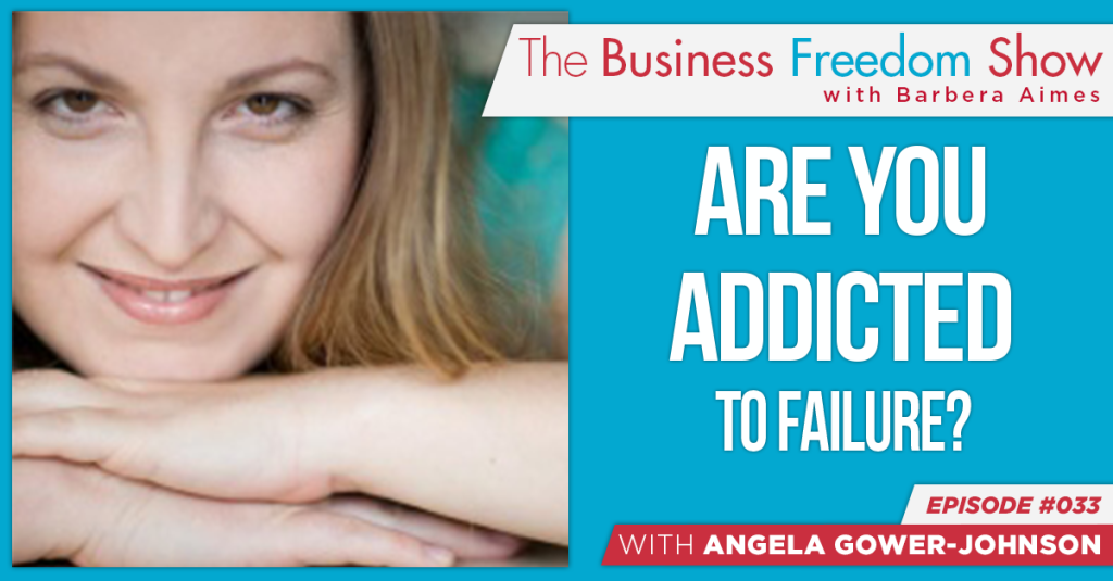 E033: Angela Gower-Johnson – Are You Addicted to Failure?